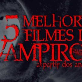 15 Melhores Filmes de Vampiros (a partir dos anos 1990)
