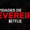 Filmes e Séries que estreiam em Fevereiro na Netflix